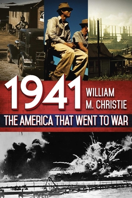 1941: The America That Went to War - Christie, William M