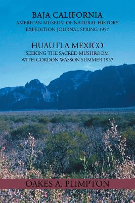 1957 Expeditions Journal: Baja California American Museum of Natural History Expedition Journal Spring 1957 Huautla Mexico Seeking the Sacred Mu - Plimpton, Oakes A