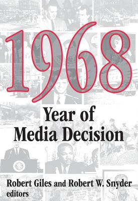 1968: Year of Media Decision - Giles, Robert H (Editor), and Snyder, Robert W (Editor)