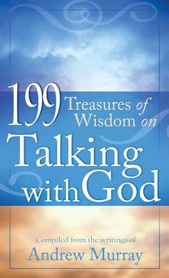 199 Treasures of Wisdom on Talking with God - Murray, Andrew (Compiled by)