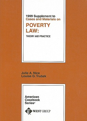 1999 Supplement to Cases and Materials on Poverty Law: Theory and Practice - Nice, Julie A, and Trubek, Louise G