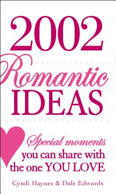 2,002 Romantic Ideas: Special Moments You Can Share with the One You Love - Haynes, Cyndi