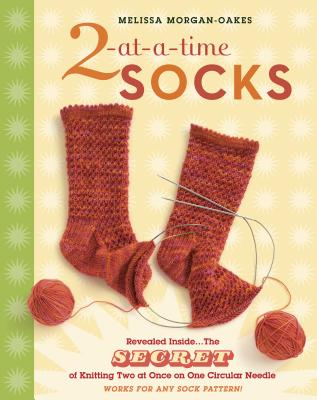2-At-A-Time Socks: The Secret of Knitting Two at Once on One Circular Needle -