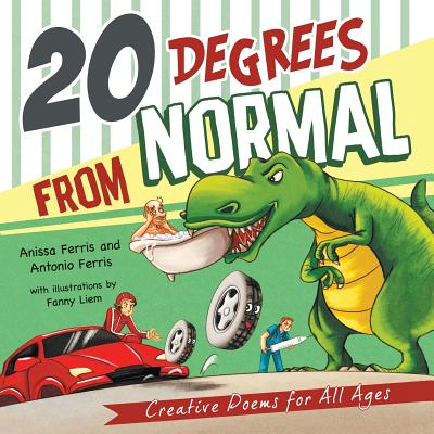 20 Degrees from Normal: Creative Poems for All Ages - Ferris, Anissa, and Ferris, Antonio