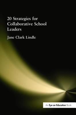 20 Strategies for Collaborative School Leaders - Lindle, Jane Clark
