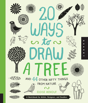 20 Ways to Draw a Tree and 44 Other Nifty Things from Nature: A Sketchbook for Artists, Designers, and Doodlers - Renouf, Eloise