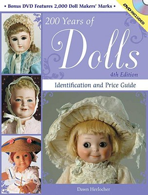 200 Years of Dolls: Identification and Price Guide - Herlocher, Dawn