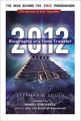 2012: Biography of a Time Traveler: The Journey of Jose Arguelles - South, Stephanie