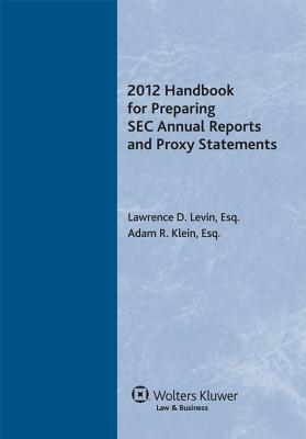 2012 Handbook for Preparing SEC Annual Reports and Proxy Statements - CCH Incorporated, and Levin, Lawrence D, and Klein, Adam R