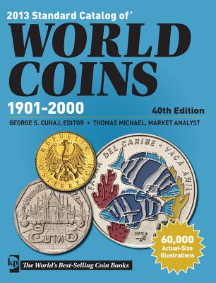 2013 Standard Catalog of World Coins - 1901-2000 - Cuhaj, George S (Editor), and Michael, Thomas (Editor)
