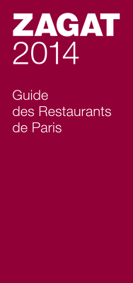 2014 Guide Des Restaurants de Paris - Zagat Survey (Compiled by)