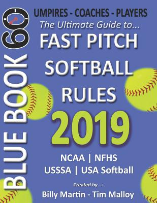 2019 Bluebook 60 - The Ultimate Guide to Fastpitch Softball Rules: Featuring Ncaa, Nfhs, Usssa and USA Softball Rule Sets - Malloy, Tim (Contributions by), and Schiro, Michael (Contributions by), and Munch, Allison (Contributions by)