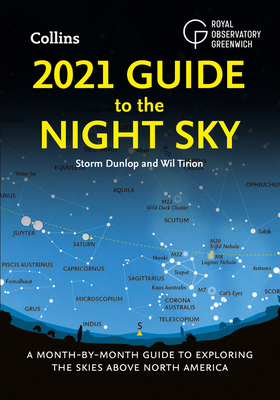 2021 Guide to the Night Sky: A Month-by-Month Guide to Exploring the Skies Above North America - Dunlop, Storm, and Tirion, Wil, and Royal Observatory Greenwich
