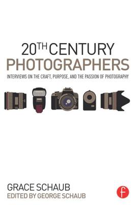 20th Century Photographers: Interviews on the Craft, Purpose, and the Passion of Photography - Schaub, George