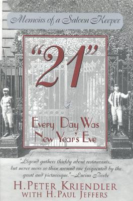 21: Every Day Was New Year's Eve - Kriendler, H Peter, and Jeffers, Paul
