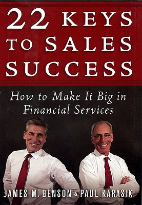 22 Keys to Sales Success: How to Make It Big in Financial Services - Benson, James M, and Karasik, Paul