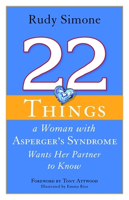 22 Things a Woman with Asperger's Syndrome Wants Her Partner to Know - Simone, Rudy, and Rios, Emma (Illustrator), and Attwood, Tony, PhD (Foreword by)