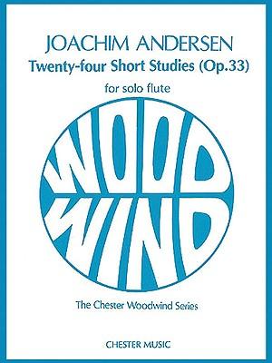 24 Short Studies (Op. 33): For Flute Solo - Andersen, Joachim (Composer), and Blakeman, Edward