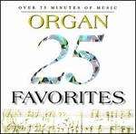 25 Organ Favorites - Anthony Newman (organ); Douglas Haas (organ); Franz Lehrndorfer (organ); Gerre Hancock (organ); Helmuth Rilling (organ);...