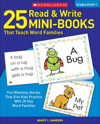 25 Read & Write Mini-Books: That Teach Word Families - Sanders, Nancy