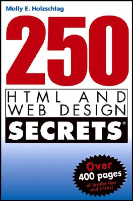 250 HTML and Web Design Secrets - Holzschlag, Molly E