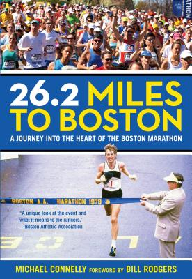 26.2 Miles to Boston: A Journey Into the Heart of the Boston Marathon - Connelly, Michael