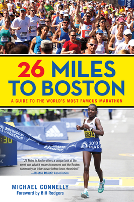 26 Miles to Boston: A Guide to the World's Most Famous Marathon - Connelly, Michael, and Rodgers, Bill (Foreword by)