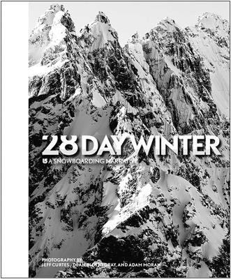28 Day Winter: A Snowboarding Narrative - Curtes, Jeff (Photographer), and Gray, Dean Blotto (Photographer), and Moran, Adam (Photographer)