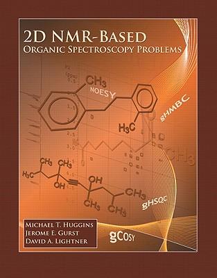 2D NMR-Based Organic Spectroscopy Problems - Lightner, David A, and Gurst, Jerome E, and Higgins, Michael