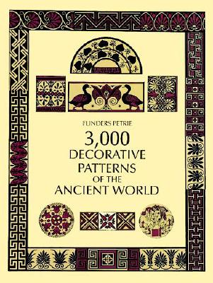 3,000 Decorative Patterns of the Ancient World: Impressions by His Contemporaries - Petrie, Flinders