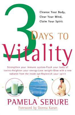 3 Days to Vitality: Cleanse Your Body, Clear Your Mind, Claim Your Spirit - Serure, Pamela, and Karan, Donna (Foreword by)