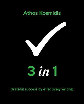 3 in 1: Grateful Success by Effectively Writing! - Kosmidis, Athos