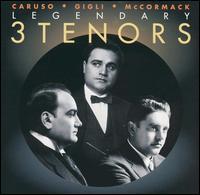 3 Legendary Tenors: Caruso; Gigli; McCormack - Alma Gluck (soprano); Beniamino Gigli (tenor); Edwin Schneider (piano); Enrico Caruso (tenor); Fritz Kreisler (violin);...