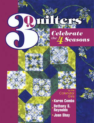 3 Quilters Celebrate the 4 Seasons - Combs, Karen, and Reynolds, Bethany S, and Shay, Joan