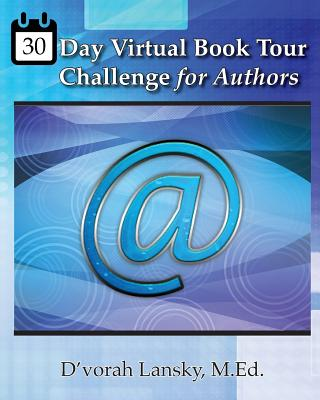 30 Day Virtual Book Tour Challenge for Authors: Take Your Book on Tour Around the Globe Without Leaving Home - Lansky, D'Vorah