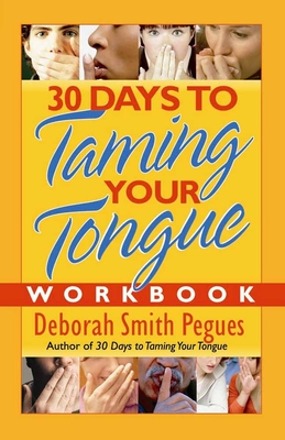 30 Days to Taming Your Tongue Workbook - Pegues, Deborah Smith, and Pegues, Debra Smith