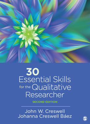 30 Essential Skills for the Qualitative Researcher - Creswell, John W, and Baez, Johanna Creswell