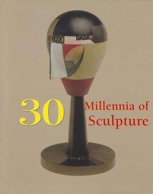 30 Millennia of Sculpture - Manca, Joseph, and Bade, Patrick, and Costello, Sara