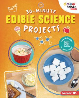 30-Minute Edible Science Projects - Leigh, Anna