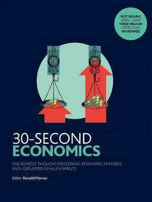 30-Second Economics: The 50 Most Thought-Provoking Economic Theories, Each Explained in Half a Minute - Marron, Donald