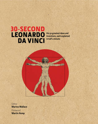 30-Second Leonardo Da Vinci: His 50 Greatest Ideas and Inventions, Each Explained in Half a Minute - Wallace, Marina, and Kemp, Martin, Mr.
