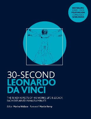 30-Second Leonardo da Vinci: His 50 greatest ideas and inventions, each explained in half a minute - Wallace, Marina