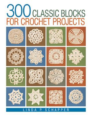 300 Classic Blocks for Crochet Projects - Schapper, Linda P
