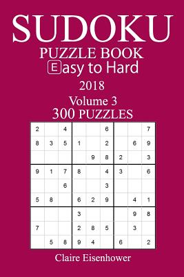 300 Easy to Hard Sudoku Puzzle Book - 2018 - Eisenhower, Claire