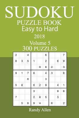 300 Easy to Hard Sudoku Puzzle Book - 2018 - Allen, Randy