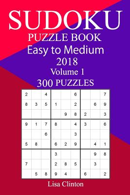 300 Easy to Medium Sudoku Puzzle Book 2018 - Clinton, Lisa