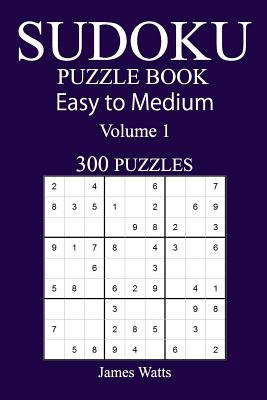 300 Easy to Medium Sudoku Puzzle Book - Watts, James