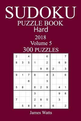 300 Hard Sudoku Puzzle Book - 2018 - Watts, James