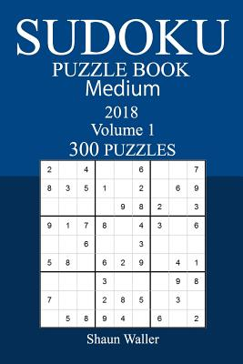300 Medium Sudoku Puzzle Book - 2018 - Waller, Shaun
