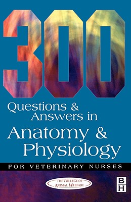 300 Questions and Answers in Anatomy and Physiology for Veterinary Nurses - Caw